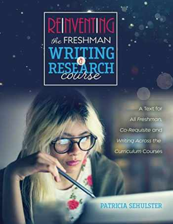 9781792411229-1792411227-Reinventing the Freshman Writing and Research Course: A Text for All Freshmen, Co-Requisite and Writing Across the Curriculum Courses
