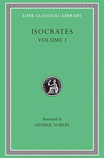 9780674992313-0674992318-Isocrates, Volume I: To Demonicus. To Nicocles. Nicocles or the Cyprians. Panegyricus. To Philip. Archidamus. (Loeb Classical Library No. 209)