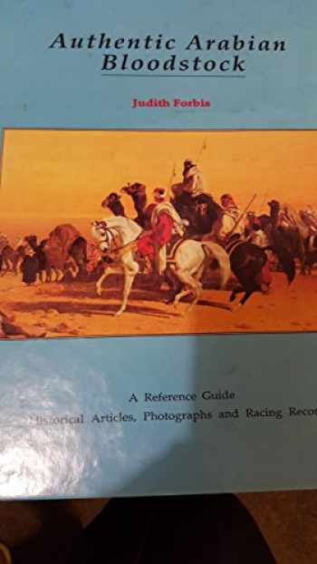 9780962564406-0962564400-Authentic Arabian Bloodstock: A Reference Guide, Historical Articles, and Racing Records