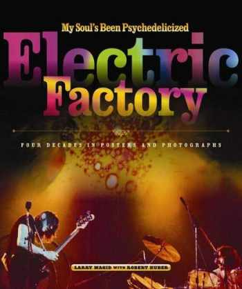 9781439901809-1439901805-My Soul's Been Psychedelicized: Electric Factory: Four Decades in Posters and Photographs