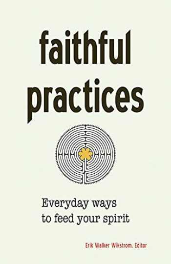 9781558968110-1558968113-Faithful Practices: Everyday Ways to Feed Your Spirit