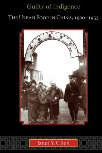 9780691161952-069116195X-Guilty of Indigence: The Urban Poor in China, 1900-1953
