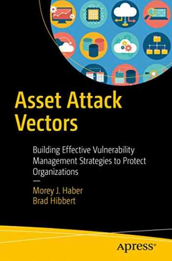 9781484236260-1484236262-Asset Attack Vectors: Building Effective Vulnerability Management Strategies to Protect Organizations