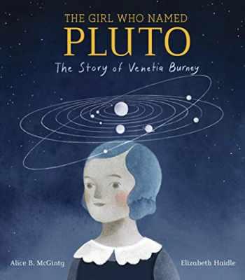 9781524768317-1524768316-The Girl Who Named Pluto: The Story of Venetia Burney