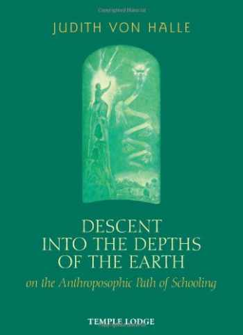 9781906999223-1906999228-Descent into the Depths of the Earth on the Anthroposophic Path of Schooling: On the Anthroposophic Path of Schooling