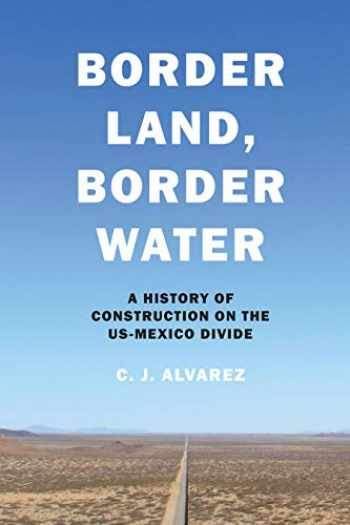 9781477319000-147731900X-Border Land, Border Water: A History of Construction on the US-Mexico Divide