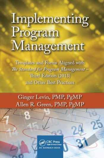 9781466597716-1466597712-Implementing Program Management: Templates and Forms Aligned with the Standard for Program Management, Third Edition (2013) and Other Best Practices ... Portfolio, Program, and Project Management)