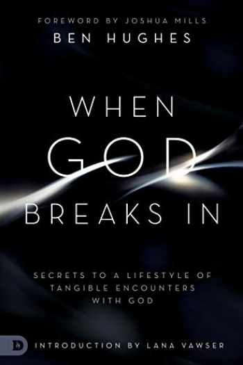 9780768450408-0768450403-When God Breaks In: Secrets to a Lifestyle of Tangible Encounters with God