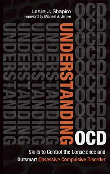 9781440832116-1440832110-Understanding OCD: Skills to Control the Conscience and Outsmart Obsessive Compulsive Disorder