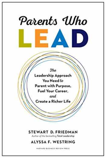 9781633696501-1633696502-Parents Who Lead: The Leadership Approach You Need to Parent with Purpose, Fuel Your Career, and Create a Richer Life