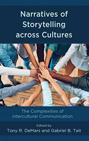 9781498589413-1498589413-Narratives of Storytelling across Cultures: The Complexities of Intercultural Communication
