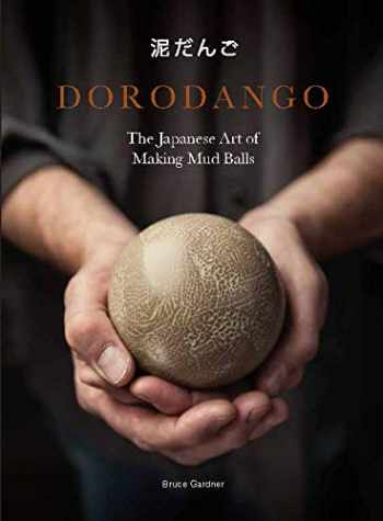 9781786274984-1786274981-Dorodango: The Japanese Art of Making Mud Balls (Ceramic Art Projects, Mindfulness and Meditation Books)