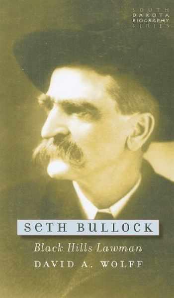 9780979894053-0979894050-Seth Bullock: Black Hills Lawman (South Dakota Biography Series)