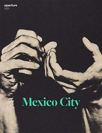 9781597114622-1597114626-Mexico City: Aperture 236 (Aperture Magazine)