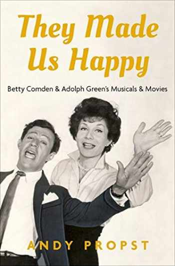 9780190630935-0190630930-They Made Us Happy: Betty Comden & Adolph Green's Musicals & Movies