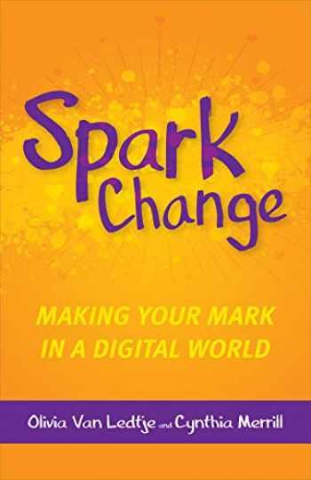9781564847867-1564847861-Spark Change: Making Your Mark in a Digital World