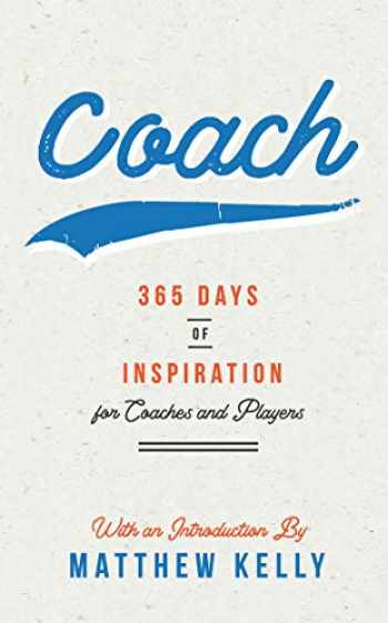 9781635821499-1635821495-Coach: 365 Days of Inspiration for Coaches and Players