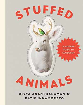 9781581573329-1581573324-Stuffed Animals: A Modern Guide to Taxidermy
