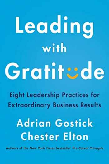 9780062965783-0062965786-Leading with Gratitude: Eight Leadership Practices for Extraordinary Business Results