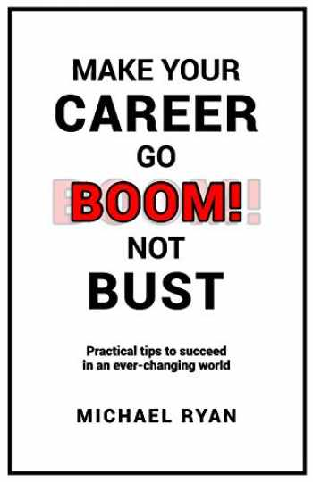 9781729501399-1729501397-Make Your Career Go BOOM! Not Bust: Practical tips to succeed in an ever-changing world