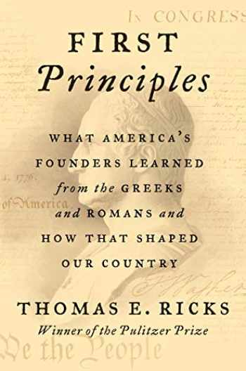9780062997456-0062997459-First Principles: What America's Founders Learned from the Greeks and Romans and How That Shaped Our Country