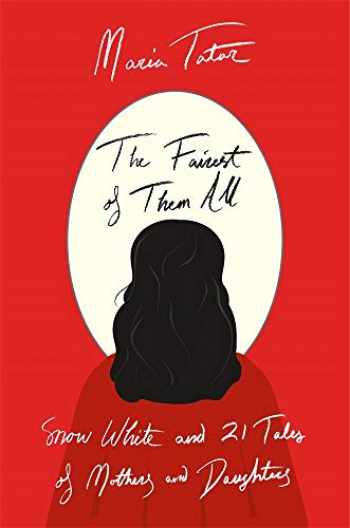 9780674238602-0674238605-The Fairest of Them All: Snow White and 21 Tales of Mothers and Daughters