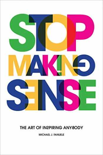 9781642932294-1642932299-Stop Making Sense: The Art of Inspiring Anybody
