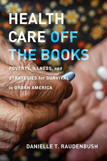 9780520305625-0520305620-Health Care Off the Books: Poverty, Illness, and Strategies for Survival in Urban America