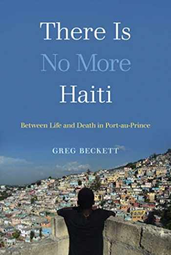 9780520300248-0520300246-There Is No More Haiti: Between Life and Death in Port-au-Prince
