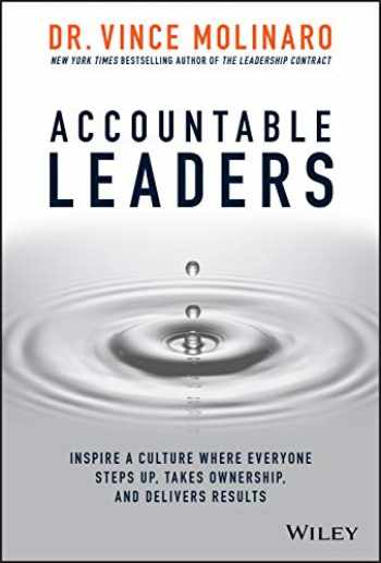 9781119550112-1119550114-Accountable Leaders: Inspire a Culture Where Everyone Steps Up, Takes Ownership, and Delivers Results