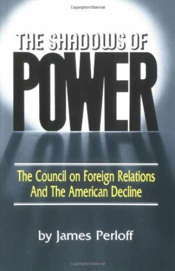 9780882791340-0882791346-The Shadows of Power: The Council on Foreign Relations and the American Decline