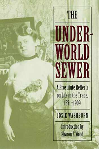9780803297975-0803297971-The Underworld Sewer: A Prostitute Reflects on Life in the Trade, 1871-1909