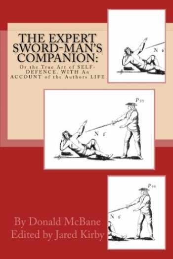 9781542618328-1542618320-THE Expert Sword-Man's Companion: Or the True Art of SELF-DEFENCE. WITH An ACCOUNT of the Authors LIFE, and his Transactions during the Wars with France.: To which is Annexed, The ART of GUNNERIE