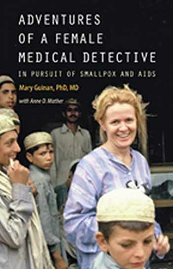 9781421419992-1421419998-Adventures of a Female Medical Detective: In Pursuit of Smallpox and AIDS