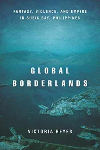 9781503609419-1503609413-Global Borderlands: Fantasy, Violence, and Empire in Subic Bay, Philippines (Culture and Economic Life)