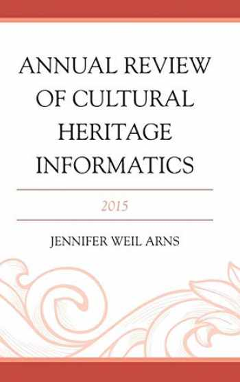 9781442263703-1442263709-Annual Review of Cultural Heritage Informatics: 2015