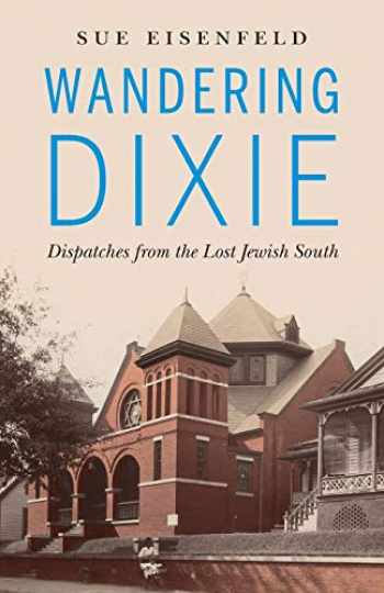 9780814255810-0814255817-Wandering Dixie: Dispatches from the Lost Jewish South