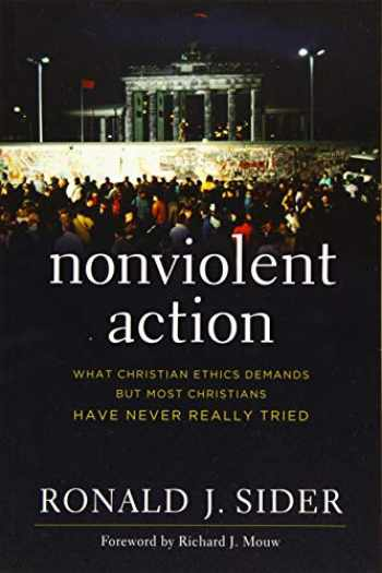9781587433665-1587433664-Nonviolent Action: What Christian Ethics Demands but Most Christians Have Never Really Tried