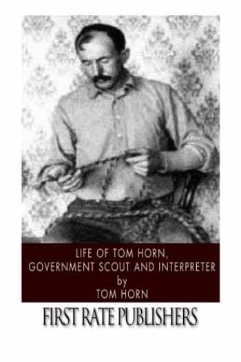9781496186256-1496186257-Life of Tom Horn, Government Scout and Interpreter