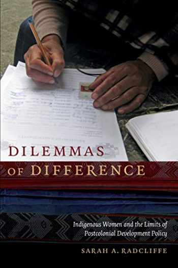 9780822360100-0822360101-Dilemmas of Difference: Indigenous Women and the Limits of Postcolonial Development Policy