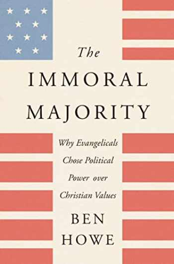 9780062797117-0062797115-The Immoral Majority: Why Evangelicals Chose Political Power over Christian Values