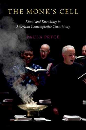 9780190680589-019068058X-The Monk's Cell: Ritual and Knowledge in American Contemplative Christianity