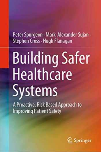 9783030182434-3030182436-Building Safer Healthcare Systems: A Proactive, Risk Based Approach to Improving Patient Safety