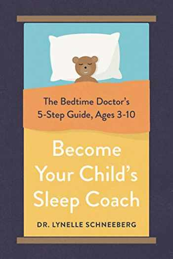 9780738285566-0738285560-Become Your Child's Sleep Coach: The Bedtime Doctor's 5-Step Guide, Ages 3-10