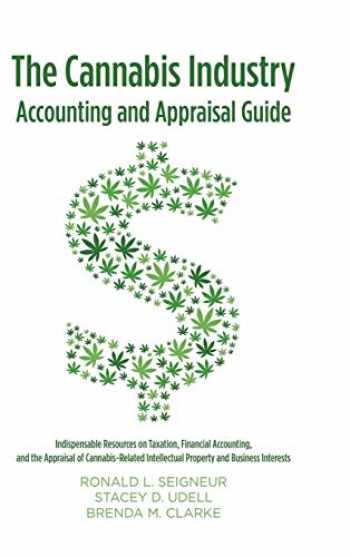 9781483486444-1483486443-The Cannabis Industry Accounting and Appraisal Guide: Indispensable Resources on Taxation, Financial Accounting, and the Appraisal of Cannabis-Related Intellectual Property and Business Interests