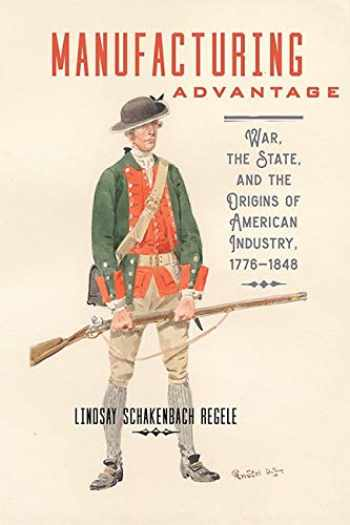 9781421425252-1421425254-Manufacturing Advantage: War, the State, and the Origins of American Industry, 1776–1848 (Studies in Early American Economy and Society from the Library Company of Philadelphia)