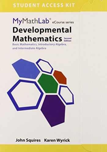 9780321982766-0321982762-MyLab Math for Squires/Wyrick Developmental Math: Basic Math, Introductory Algebra, and Intermediate Algebra - 24 Month Access Card (Mymathlab Ecourse Series)