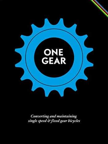 9781584234180-1584234180-One Gear: Converting and Maintaining Single Speed & Fixed Gear Bicycles