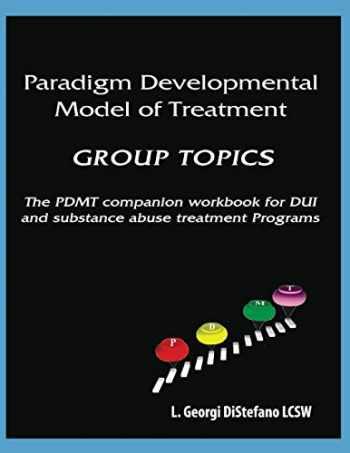 9780744251050-0744251052-Paradigm Developmental Model of Treatment GROUP TOPICS