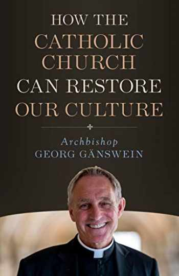 9781682782187-1682782182-How the Catholic Church Can Restore Our Culture
